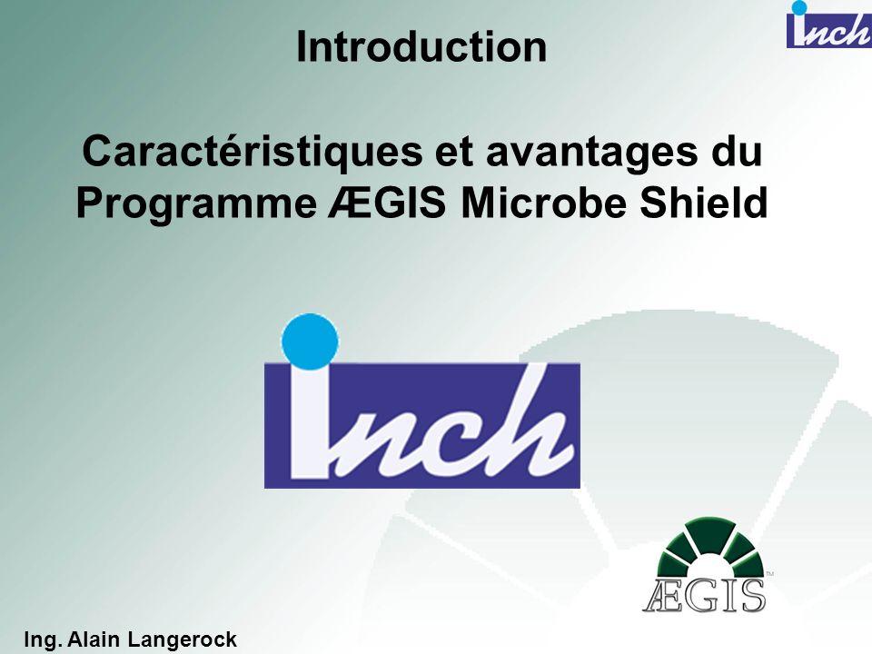 Introduction Caractéristiques et avantages du Programme ÆGIS Microbe Shield Ing. Alain Langerock