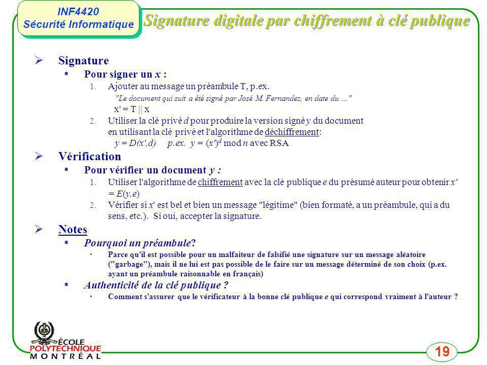 INF4420 Sécurité Informatique INF4420 Sécurité Informatique 19 Signature digitale par chiffrement à clé publique Signature Pour signer un x : 1. Ajout