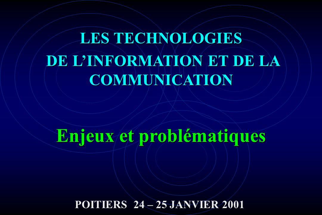 LES TECHNOLOGIES DE LINFORMATION ET DE LA COMMUNICATION DE LINFORMATION ET DE LA COMMUNICATION Enjeux et problématiques POITIERS 24 – 25 JANVIER 2001