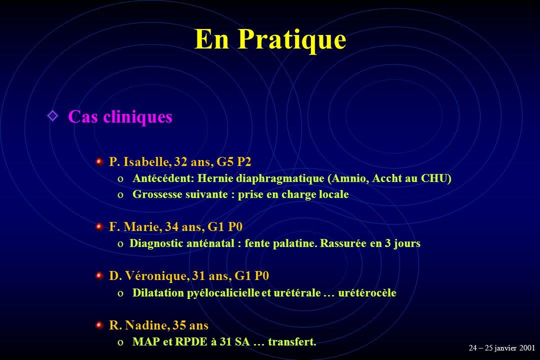 En Pratique Cas cliniques P. Isabelle, 32 ans, G5 P2 o Antécédent: Hernie diaphragmatique (Amnio, Accht au CHU) o Grossesse suivante : prise en charge