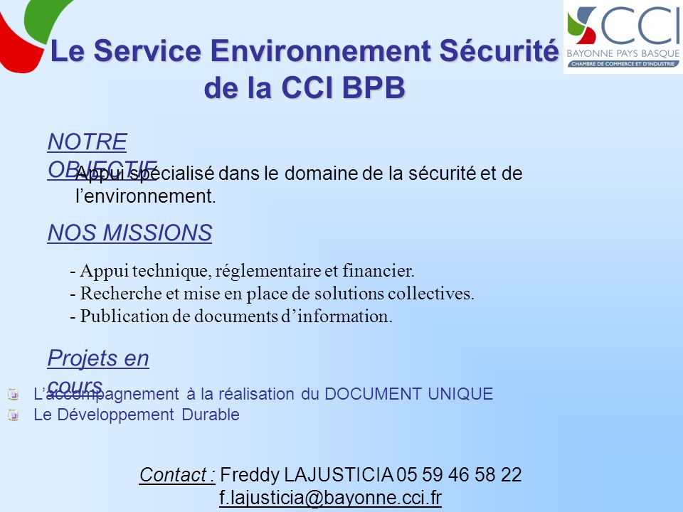 Le Service Environnement Sécurité de la CCI BPB NOTRE OBJECTIF Appui spécialisé dans le domaine de la sécurité et de lenvironnement. NOS MISSIONS - Ap