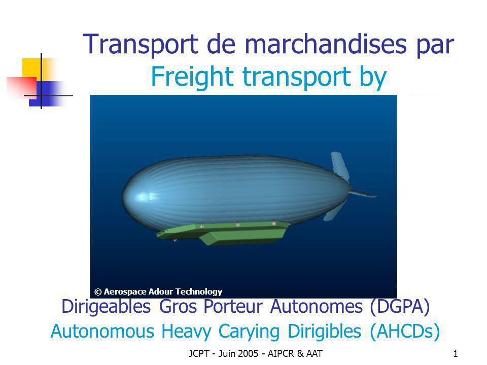 JCPT - Juin 2005 - AIPCR & AAT2 Avantages du DGPA AHCD advantages Le principal avantage des dirigeables, à partir du moment où l on a actualisé les données scientifiques du passé grâce à plus de 50 ans d évolution aéronautique et spatiale, est le transport autonome sans nécessité d aucune infrastructure importante spécifique.