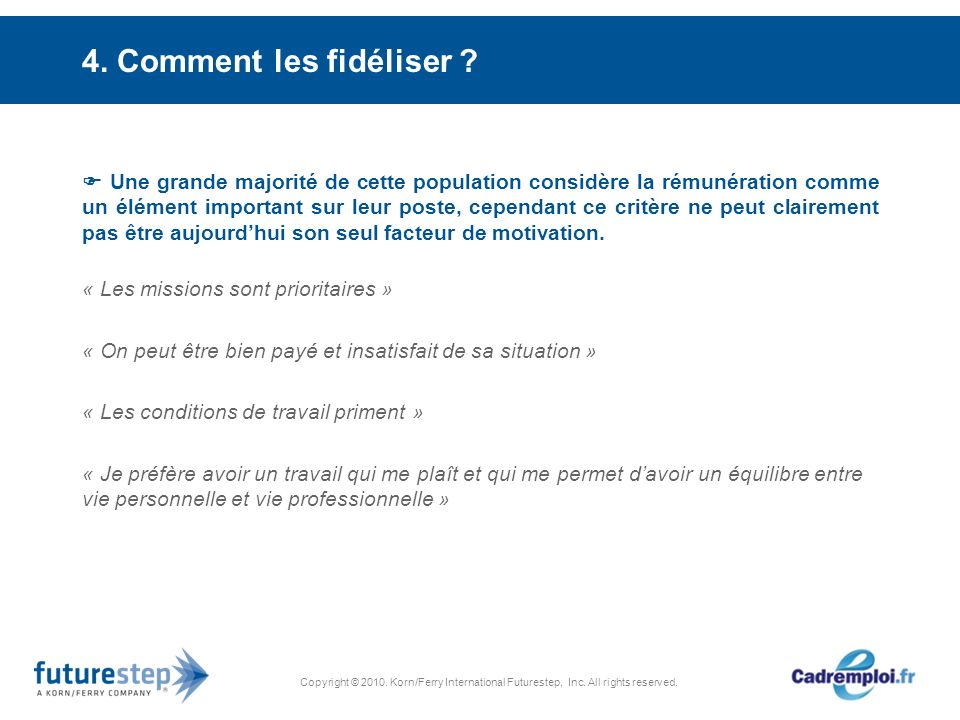Copyright © 2010. Korn/Ferry International Futurestep, Inc. All rights reserved. 4. Comment les fidéliser ? Une grande majorité de cette population co