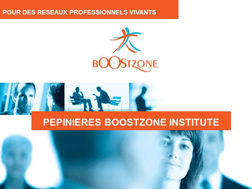 Les concepts développés dans ce document sont la propriété exclusive de BoostZone et sont soumis à copyright. PEPINIERES BOOSTZONE INSTITUTE POUR DES