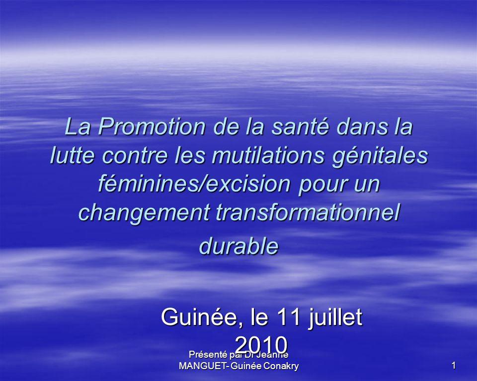 Présenté par Dr Jeanne MANGUET- Guinée Conakry 1 La Promotion de la santé dans la lutte contre les mutilations génitales féminines/excision pour un ch