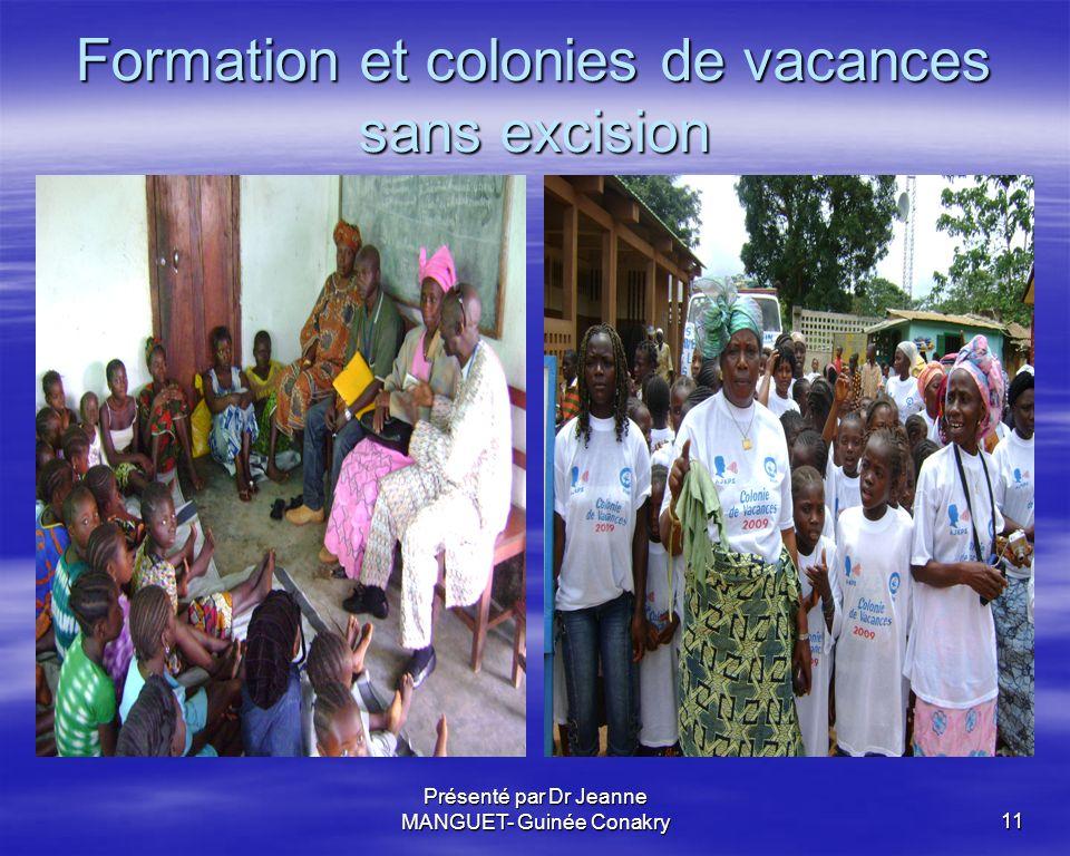 Présenté par Dr Jeanne MANGUET- Guinée Conakry11 Formation et colonies de vacances sans excision