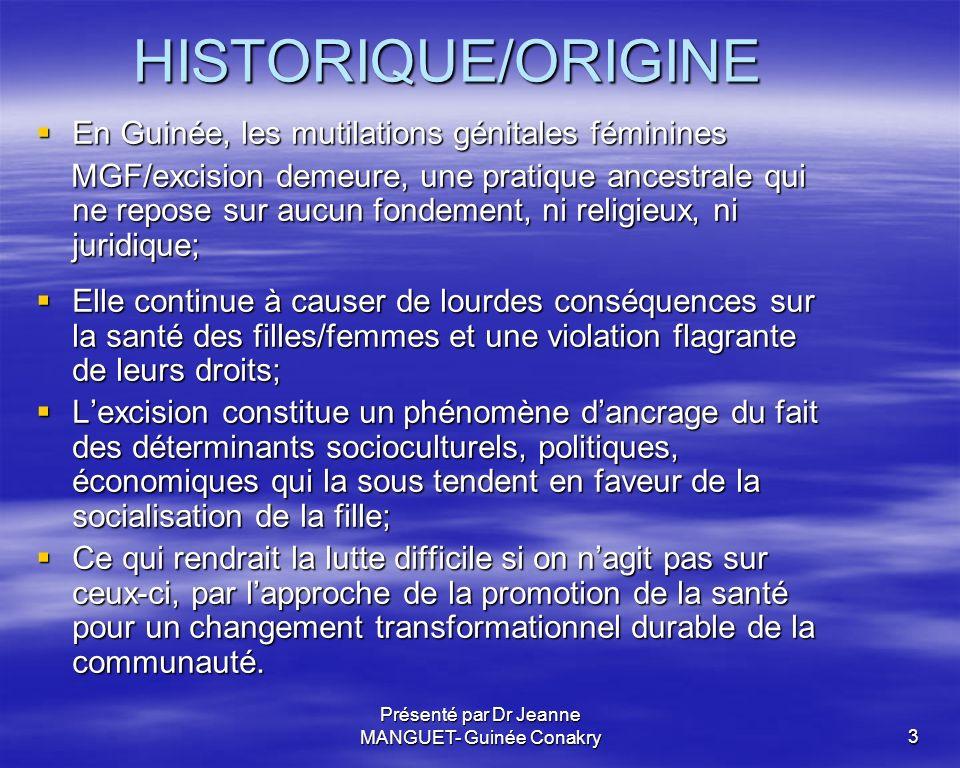 Présenté par Dr Jeanne MANGUET- Guinée Conakry4 OBJECTIF Contribuer à la lutte contre les mutilations génitales féminines MGF/excision en Guinée Forestière.