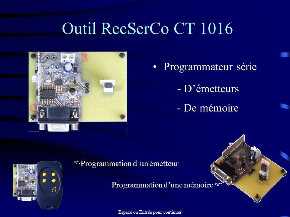 Outil RecSerCo CT 1016 Programmateur série Programmation dun émetteur Programmation dune mémoire - De mémoire - Démetteurs Espace ou Entrée pour conti