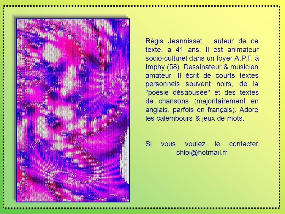 Régis Jeannisset, auteur de ce texte, a 41 ans.