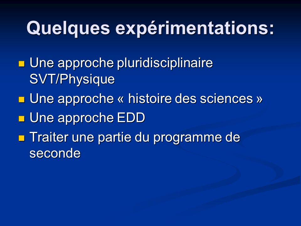 Quelques expérimentations: Une approche pluridisciplinaire SVT/Physique Une approche pluridisciplinaire SVT/Physique Une approche « histoire des scien