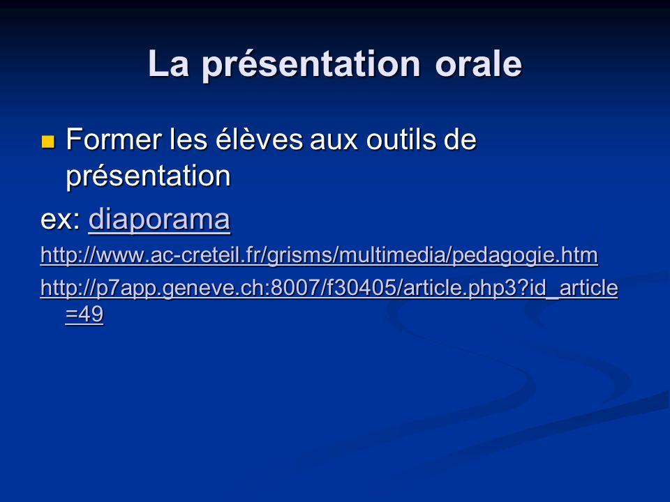 La présentation orale Former les élèves aux outils de présentation Former les élèves aux outils de présentation ex: diaporama diaporama http://www.ac-