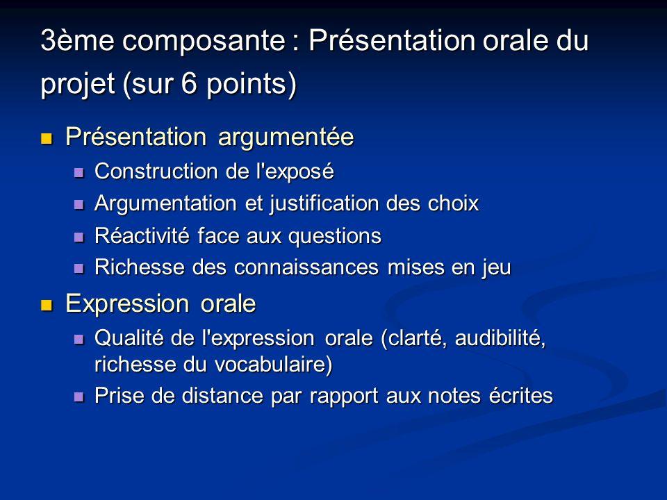 3ème composante : Présentation orale du projet (sur 6 points) Présentation argumentée Présentation argumentée Construction de l'exposé Construction de