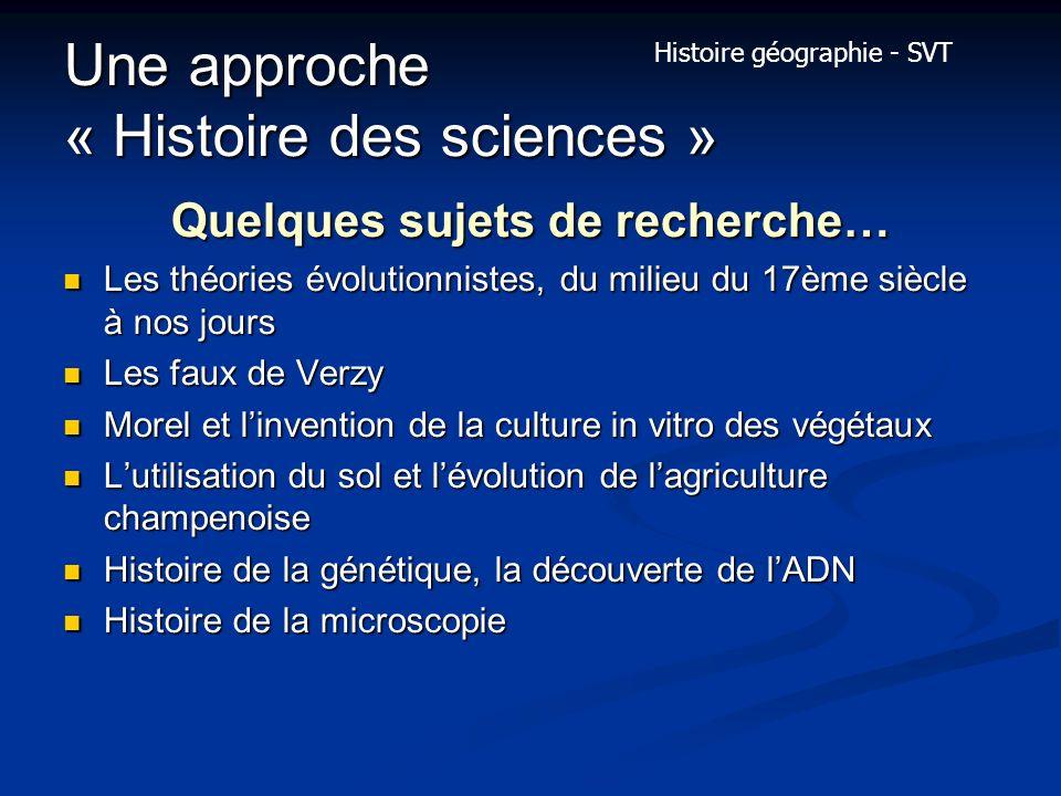 Une approche « Histoire des sciences » Quelques sujets de recherche… Les théories évolutionnistes, du milieu du 17ème siècle à nos jours Les théories