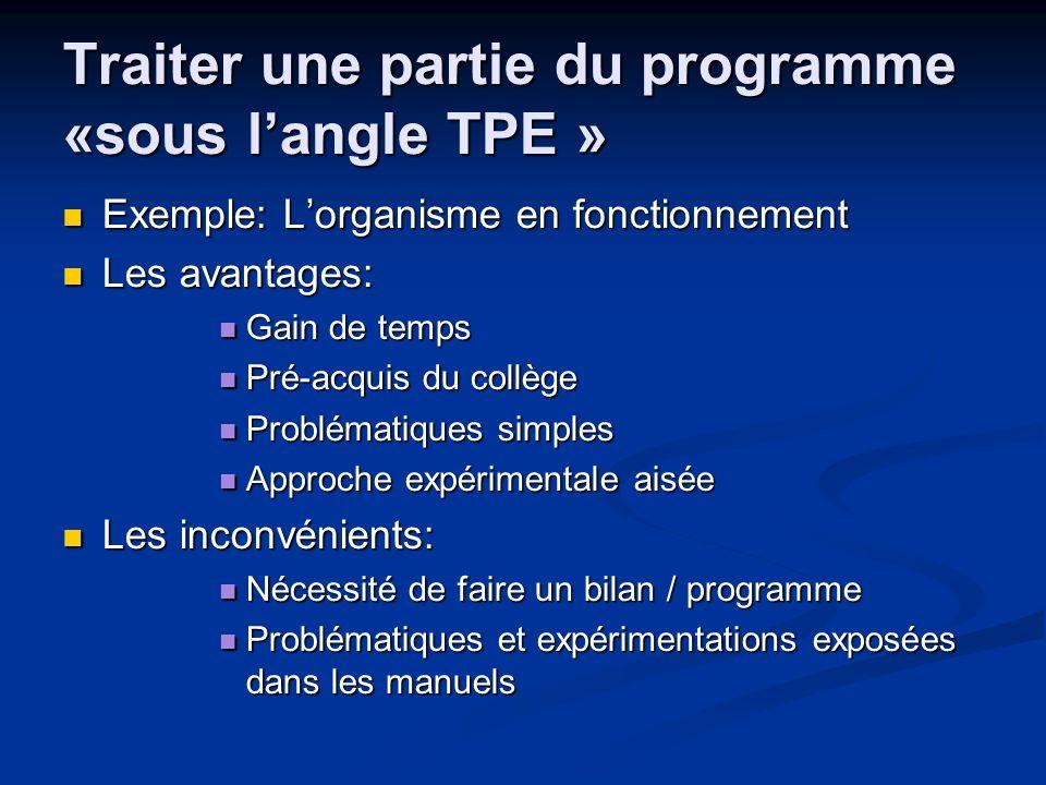 Traiter une partie du programme «sous langle TPE » Exemple: Lorganisme en fonctionnement Exemple: Lorganisme en fonctionnement Les avantages: Les avan