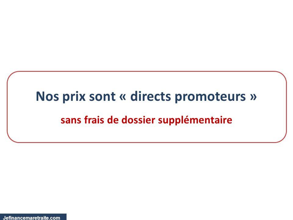 Nos prix sont « directs promoteurs » sans frais de dossier supplémentaire Jefinancemaretraite.com