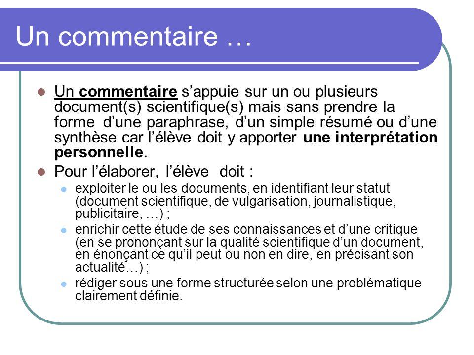 Un commentaire … Un commentaire sappuie sur un ou plusieurs document(s) scientifique(s) mais sans prendre la forme dune paraphrase, dun simple résumé