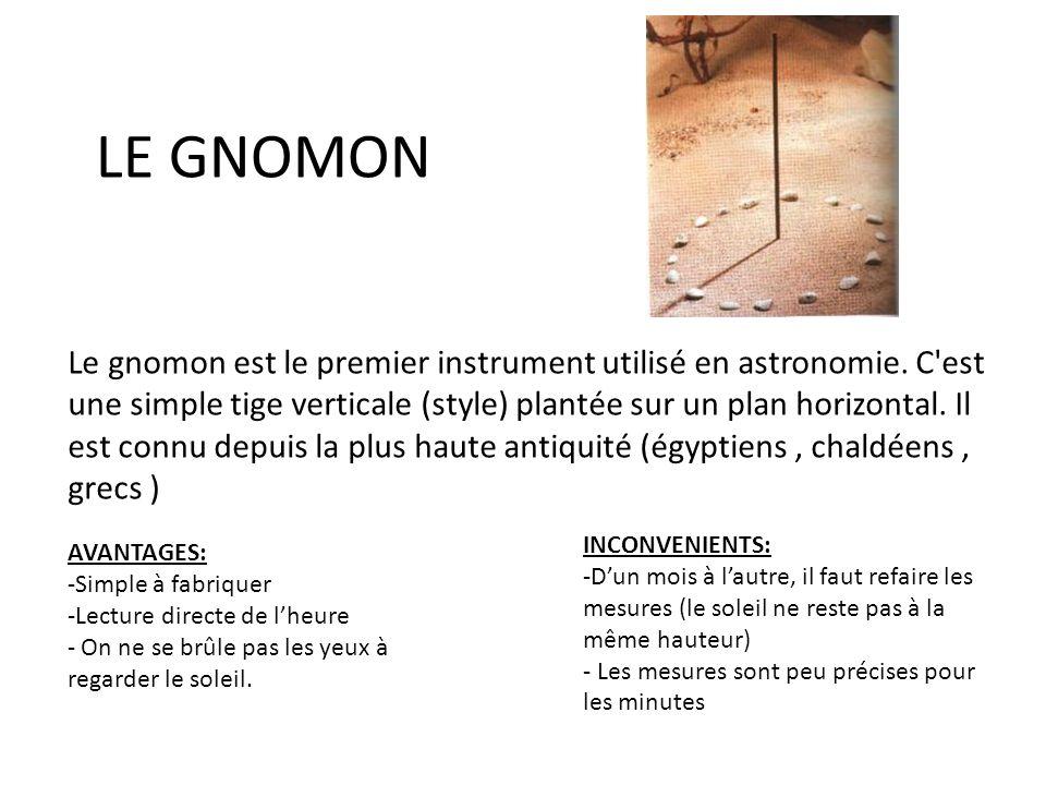 LE GNOMON Le gnomon est le premier instrument utilisé en astronomie. C'est une simple tige verticale (style) plantée sur un plan horizontal. Il est co