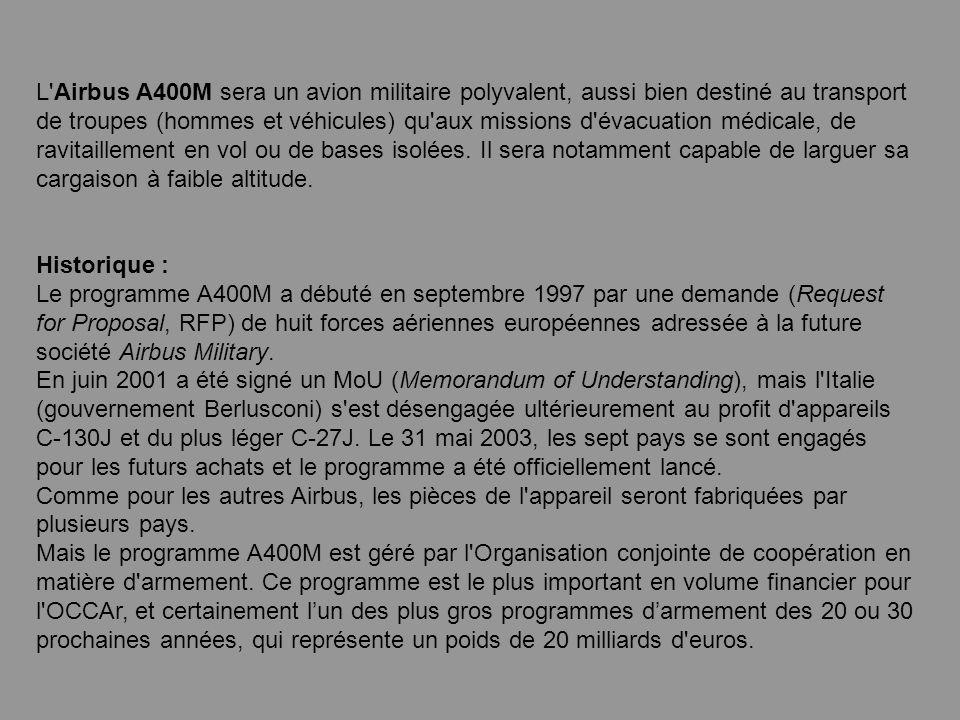 L Airbus A400M sera un avion militaire polyvalent, aussi bien destiné au transport de troupes (hommes et véhicules) qu aux missions d évacuation médicale, de ravitaillement en vol ou de bases isolées.