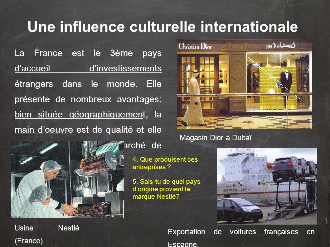 Une influence culturelle internationale La France est le 3ème pays daccueil dinvestissements étrangers dans le monde. Elle présente de nombreux avanta