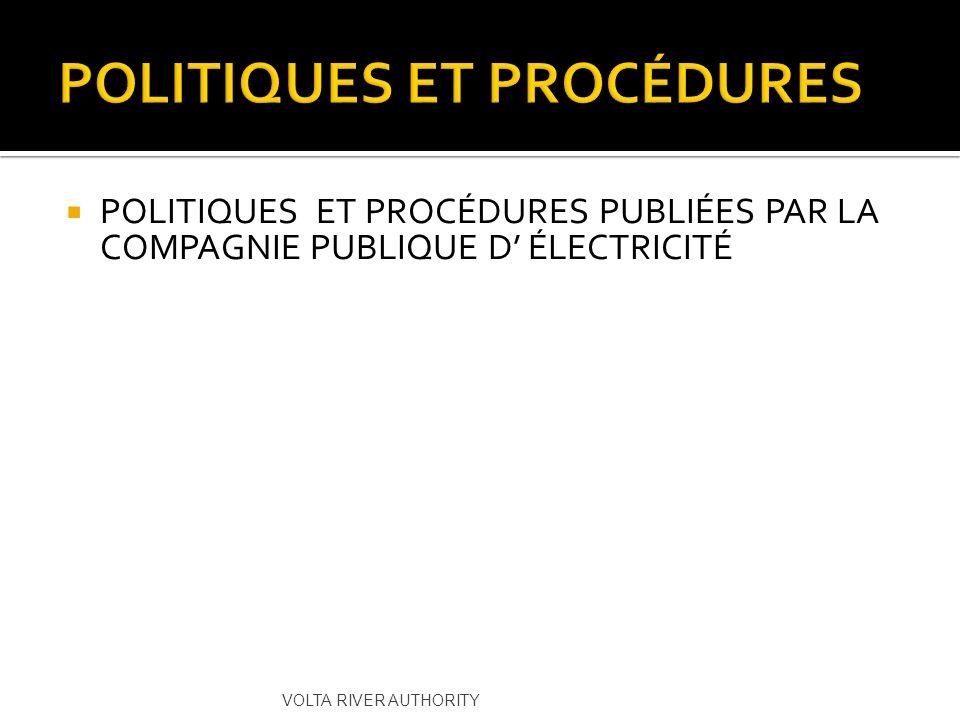 POLITIQUES ET PROCÉDURES PUBLIÉES PAR LA COMPAGNIE PUBLIQUE D ÉLECTRICITÉ VOLTA RIVER AUTHORITY