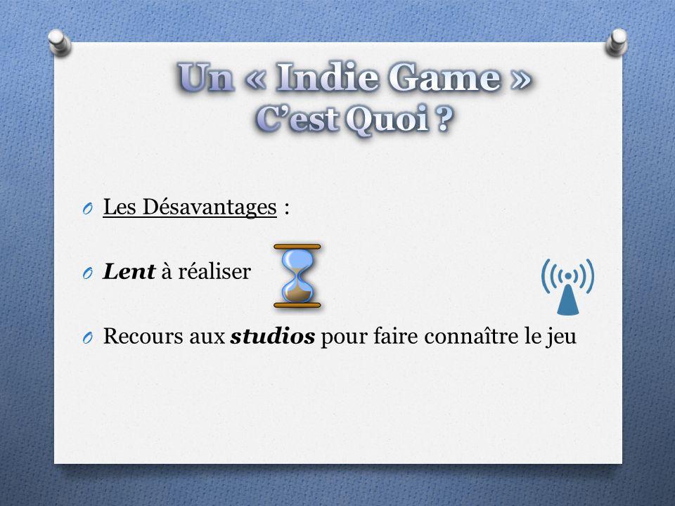 O Les Désavantages : O Lent à réaliser O Recours aux studios pour faire connaître le jeu