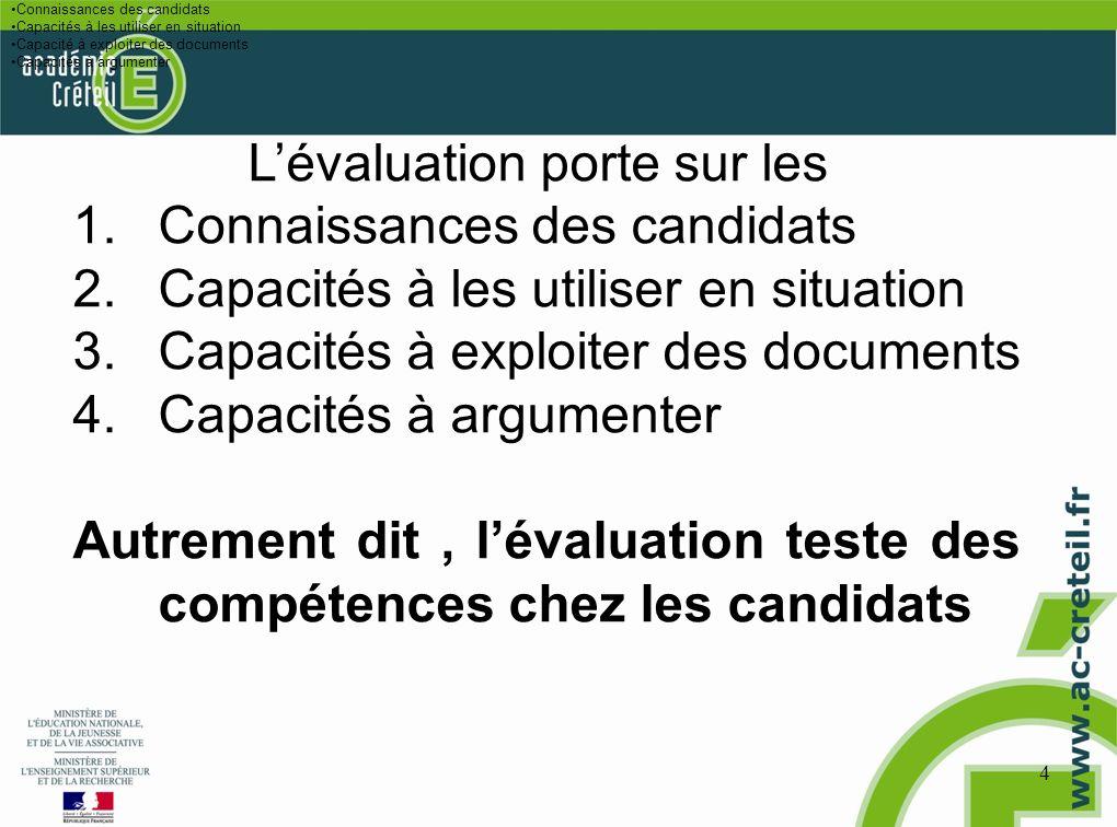 4 Lévaluation porte sur les : Connaissances des candidats Capacités à les utiliser en situation Capacité à exploiter des documents Capacités à argumen