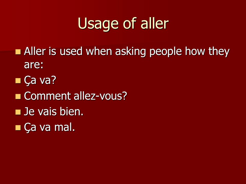 Usage of aller Aller is used when asking people how they are: Aller is used when asking people how they are: Ça va.