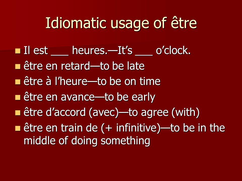Idiomatic usage of être Il est ___ heures.Its ___ oclock. Il est ___ heures.Its ___ oclock. être en retardto be late être en retardto be late être à l