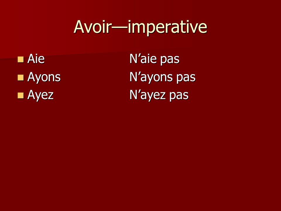 Avoirimperative AieNaie pas AieNaie pas AyonsNayons pas AyonsNayons pas AyezNayez pas AyezNayez pas