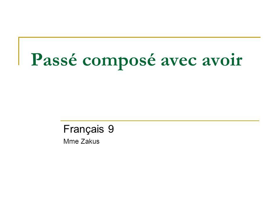Passé composé past tense composed (uses two verbs) avoir au présent + verbe au passé finished action (I did, I have done, I did do)
