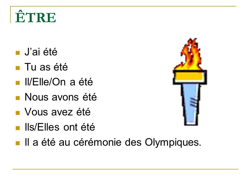ÊTRE Jai été Tu as été Il/Elle/On a été Nous avons été Vous avez été Ils/Elles ont été Il a été au cérémonie des Olympiques.