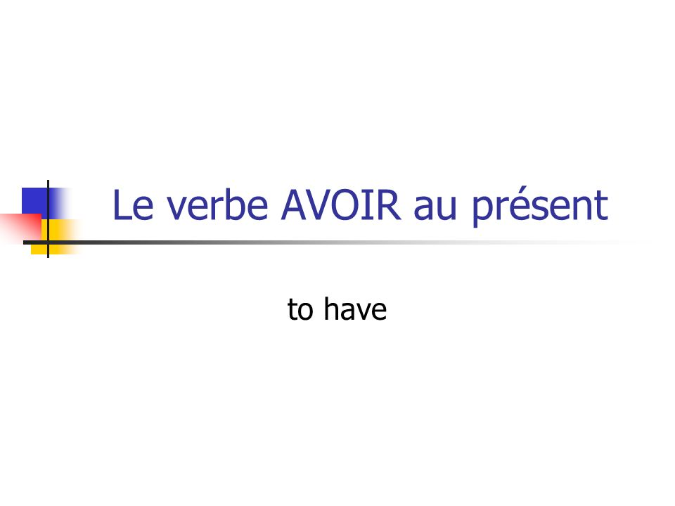 When the verbe AVOIR is conjugated, it looks like this: Jai – I have Nous avons – we have Tu as – you have Vous avez – you have Il a – he has Ils ont – they have Elle a – she has Elles ont – they have