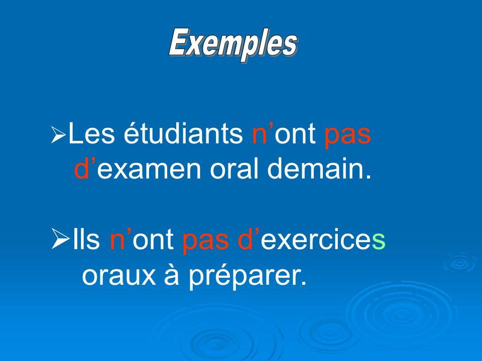 Les étudiants nont pas dexamen oral demain. Ils nont pas dexercices oraux à préparer.