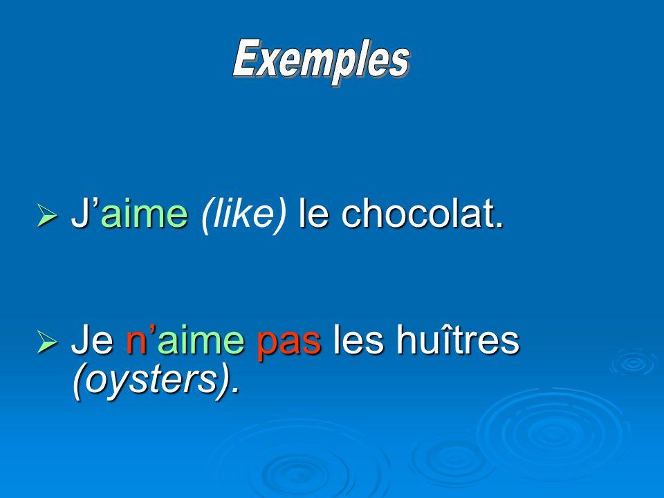 Jaime le chocolat. Jaime (like) le chocolat. Je naime pas les huîtres (oysters). Je naime pas les huîtres (oysters).