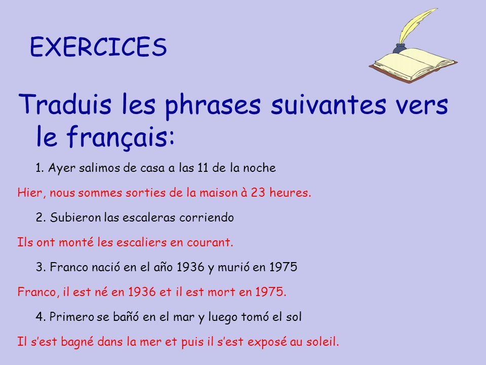 EXERCICES Traduis les phrases suivantes vers le français: 1. Ayer salimos de casa a las 11 de la noche Hier, nous sommes sorties de la maison à 23 heu