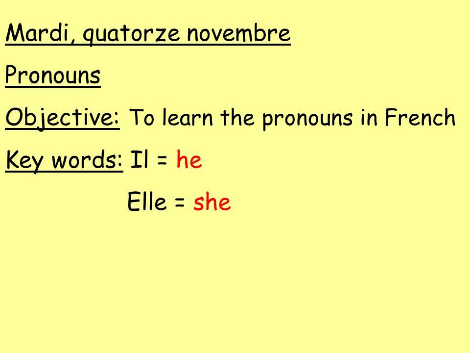 Je - I Tu - You Il - He Elle - She On - One Nous - We Vous - You Ils - They Elles - They Singular, friendly Plural, polite masculine feminine Voir flipchart