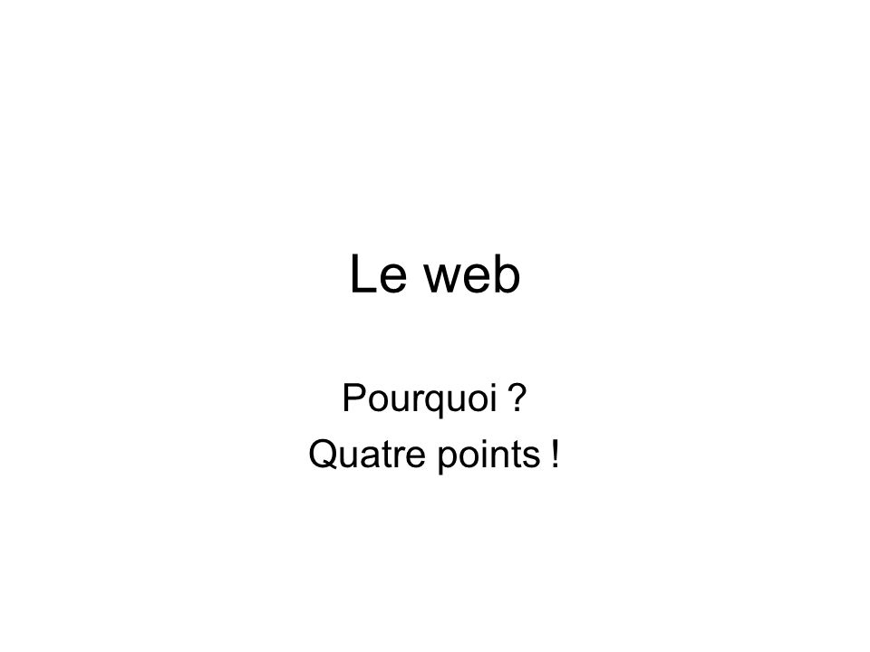 Le web Pourquoi Quatre points !