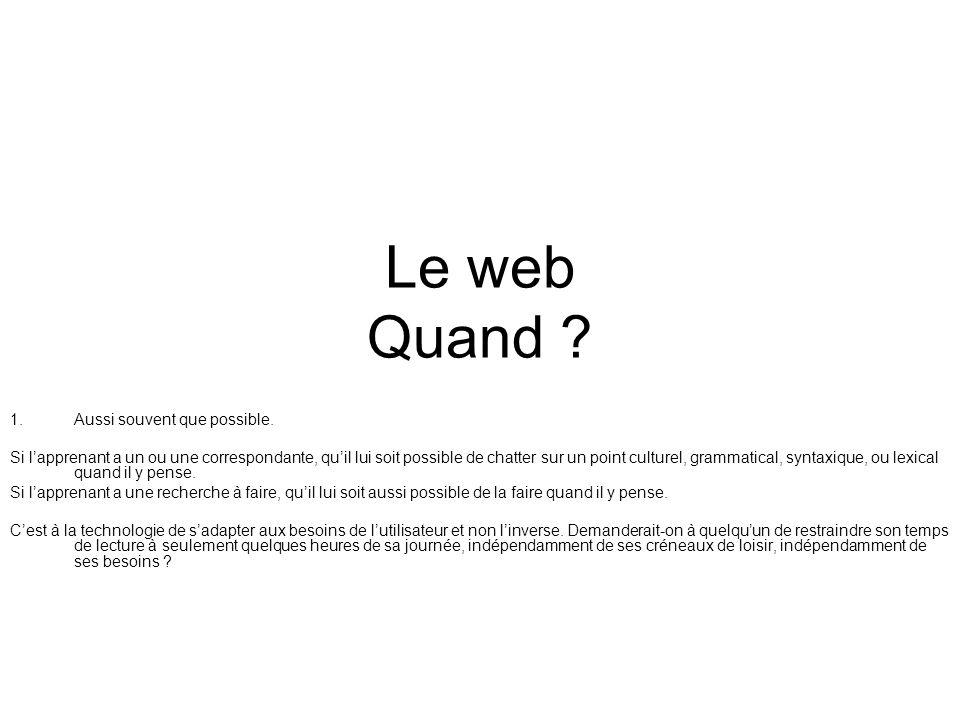 Le web Quand . 1.Aussi souvent que possible.