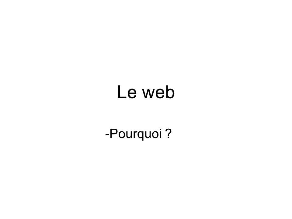Le web -Pourquoi ? -Comment ?