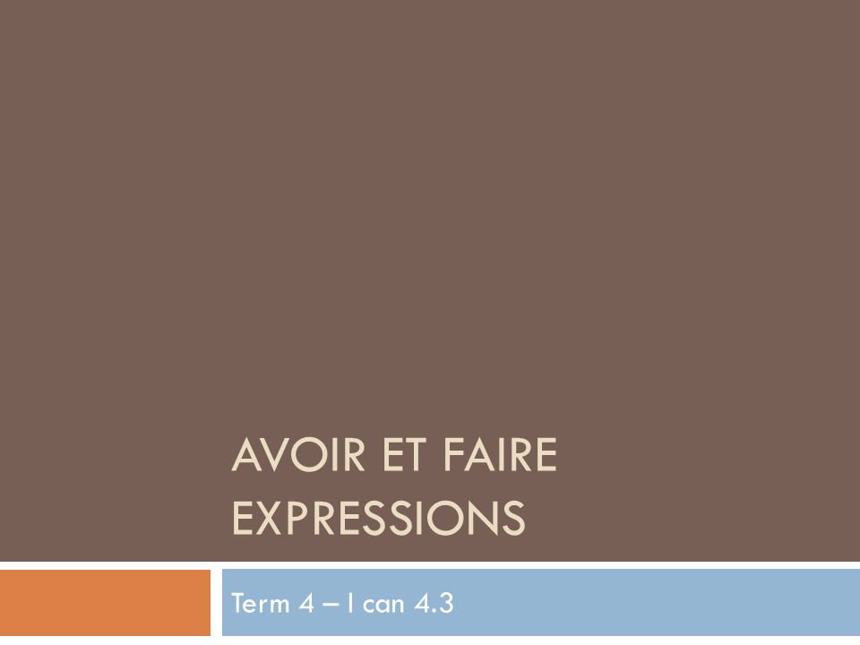 AVOIR ET FAIRE EXPRESSIONS Term 4 – I can 4.3