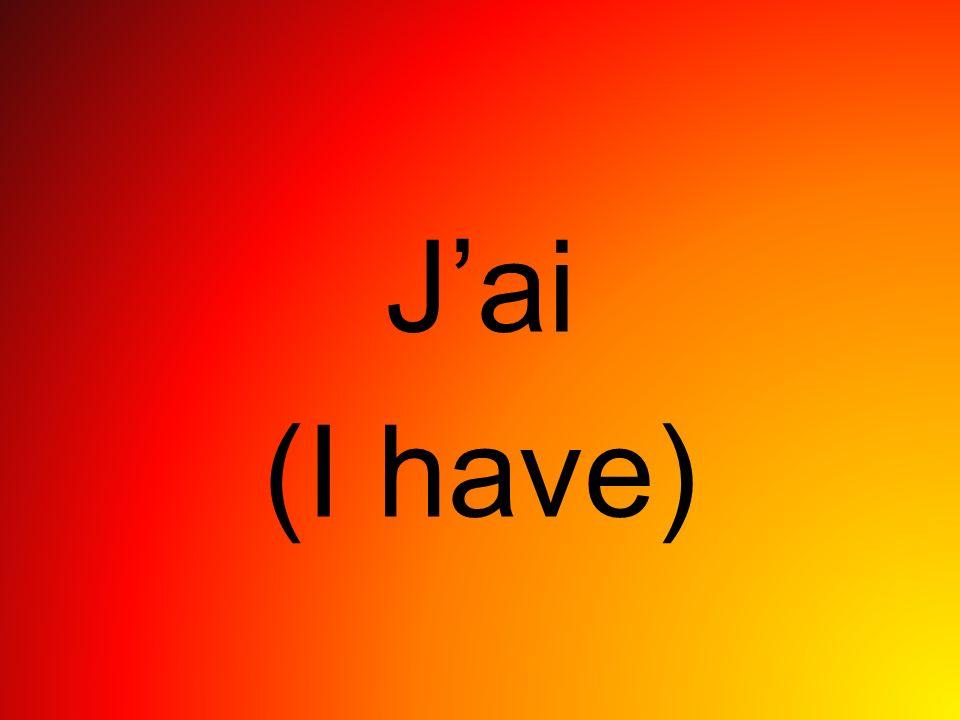 Jai (I have)