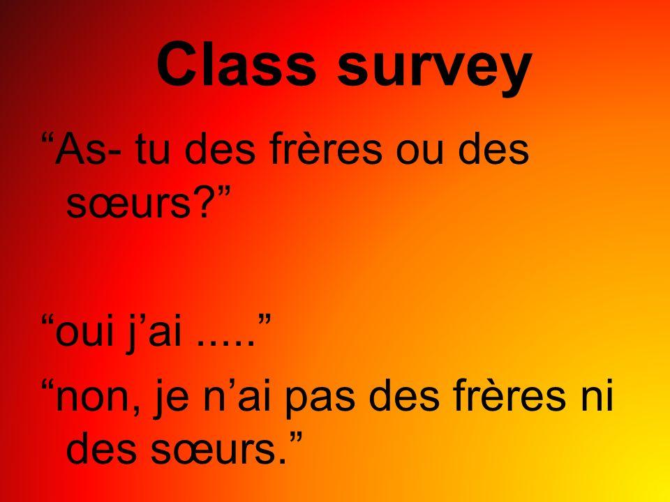 Class survey As- tu des frères ou des sœurs oui jai..... non, je nai pas des frères ni des sœurs.