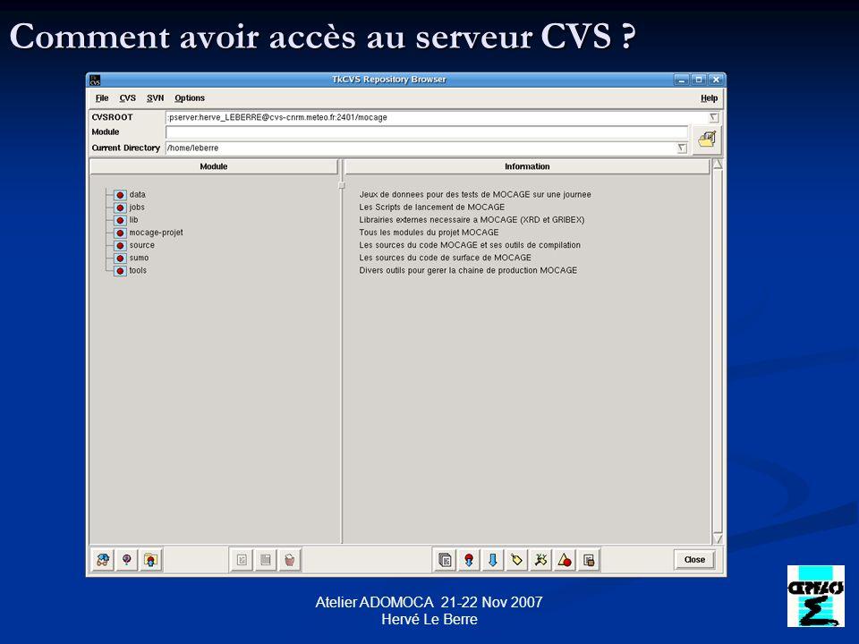 Atelier ADOMOCA 21-22 Nov 2007 Hervé Le Berre Comment avoir accès au serveur CVS