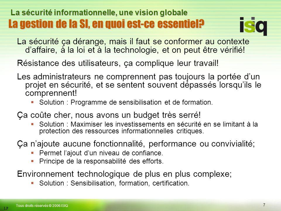 7 Tous droits réservés © 2006 ISIQ LP La sécurité informationnelle, une vision globale La gestion de la SI, en quoi est-ce essentiel.