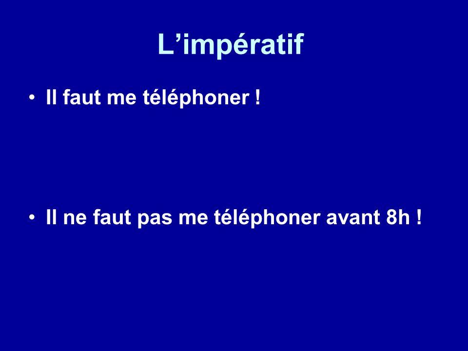 Limpératif Il faut me téléphoner ! Il ne faut pas me téléphoner avant 8h !