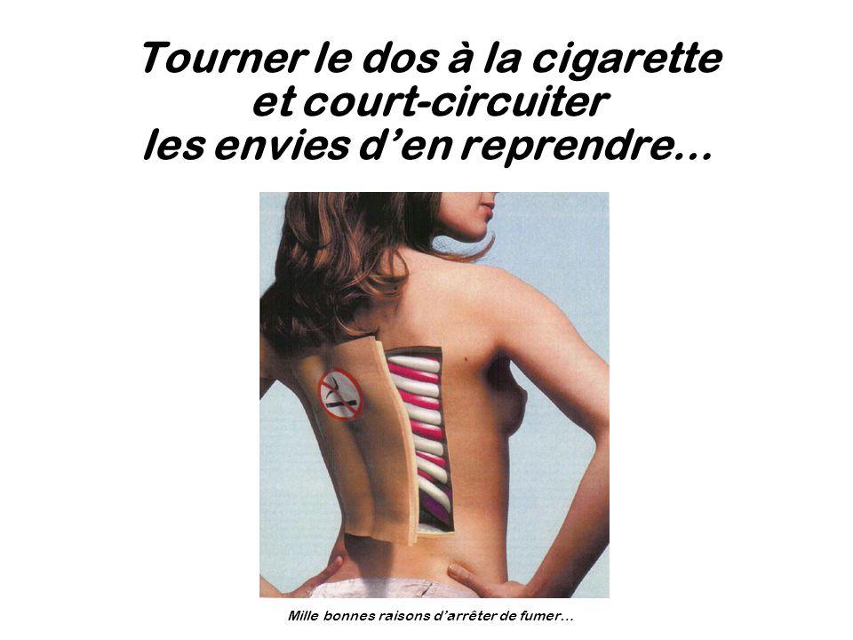 Tourner le dos à la cigarette et court-circuiter les envies den reprendre… Mille bonnes raisons darrêter de fumer…