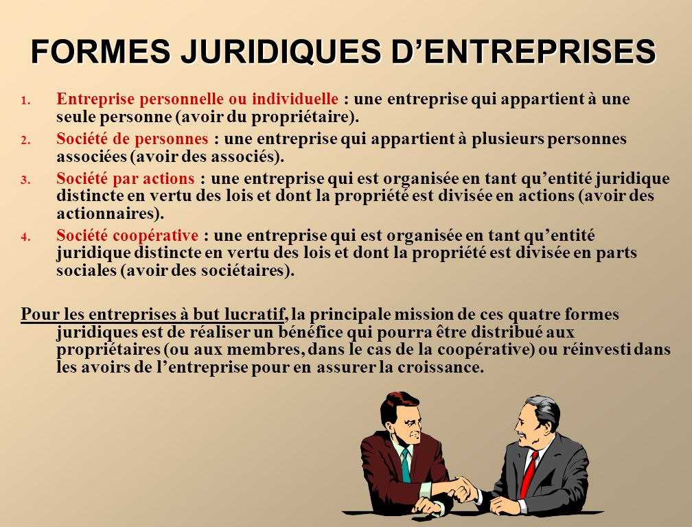 FORMES JURIDIQUES DENTREPRISES 1. Entreprise personnelle ou individuelle : une entreprise qui appartient à une seule personne (avoir du propriétaire).