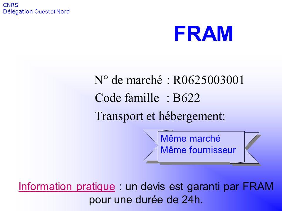 FRAM N° de marché : R0625003001 Code famille : B622 Transport et hébergement: Information pratique : un devis est garanti par FRAM pour une durée de 2