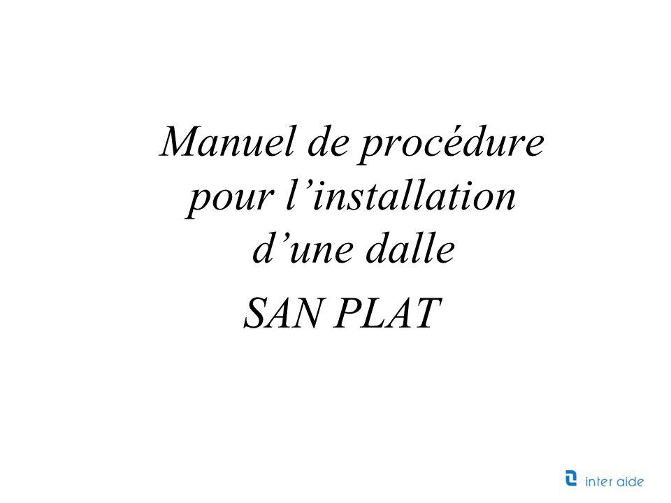 Manuel de procédure pour linstallation dune dalle SAN PLAT