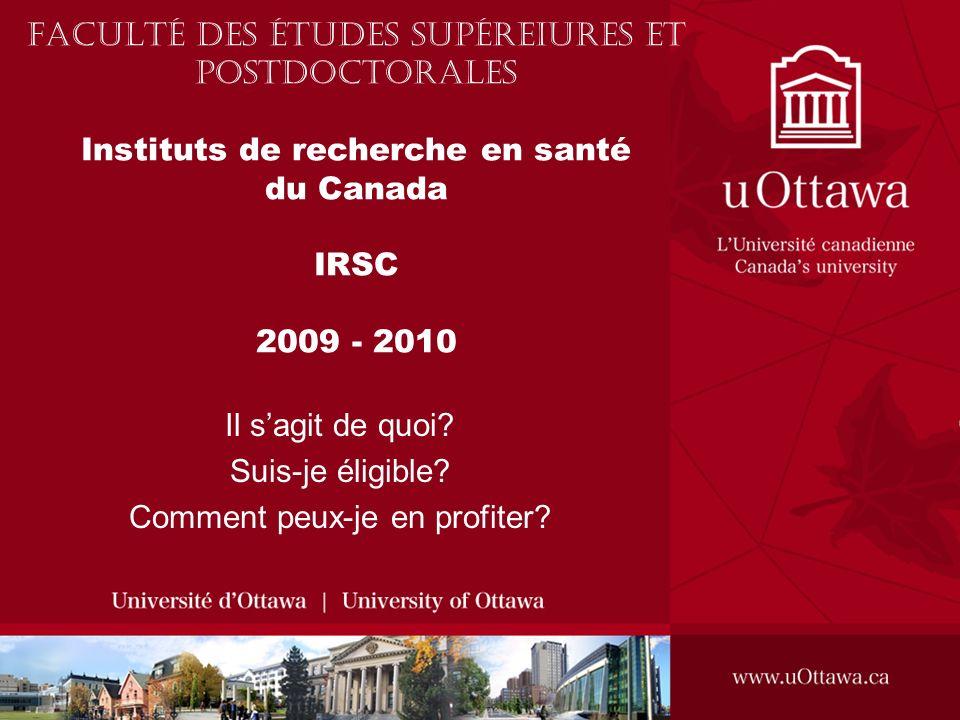 Faculté des études supéreiures et postdoctorales Instituts de recherche en santé du Canada IRSC 2009 - 2010 Il sagit de quoi.